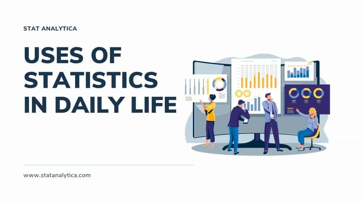 Top 20 Interesting Uses Of Statistics In Our Daily Life