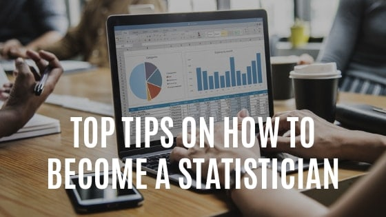 Top Tips on How to Become a Statistician