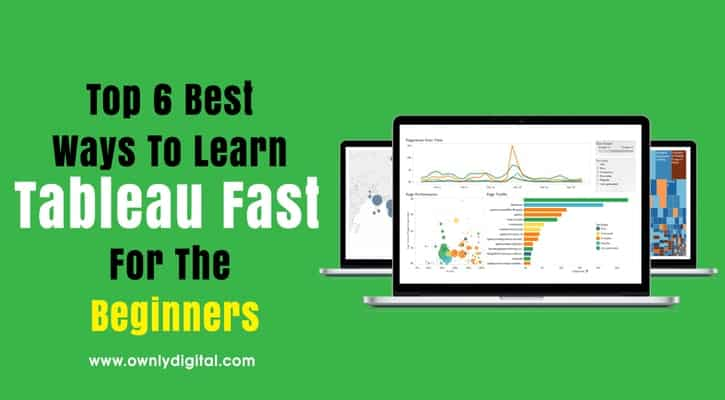 Top 6 Best Ways To Learn Tableau Fast For The Beginners