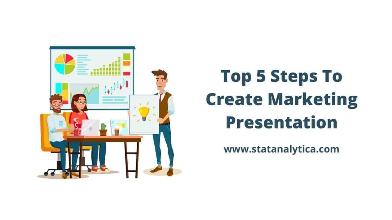 Top 5 Steps To Create Marketing Presentation