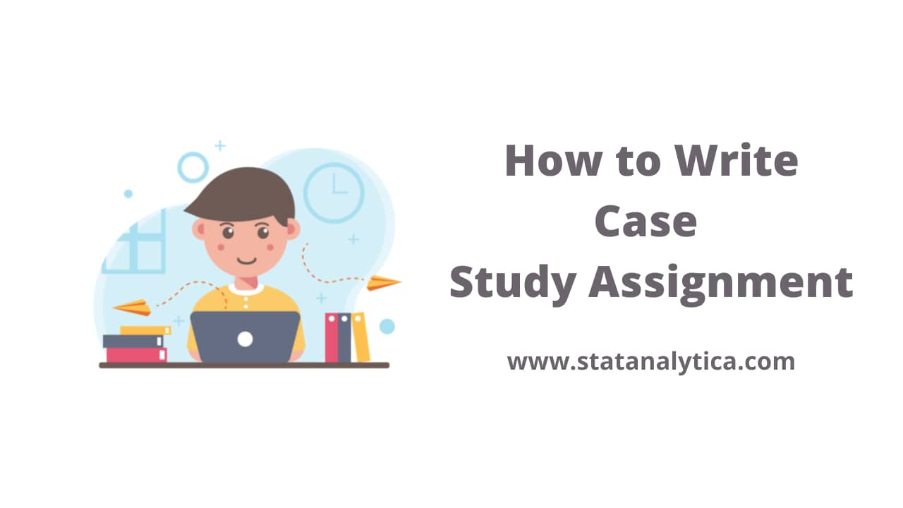 How to Write Case Study Assignment